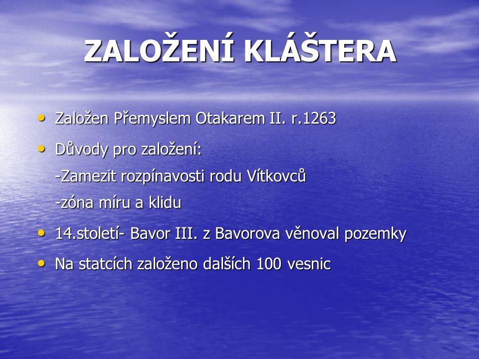 ZALOŽENÍ KLÁŠTERA Založen Přemyslem Otakarem II. r.1263 Založen Přemyslem Otakarem II. r.1263 Důvody pro založení: -Zamezit rozpínavosti rodu Vítkovců