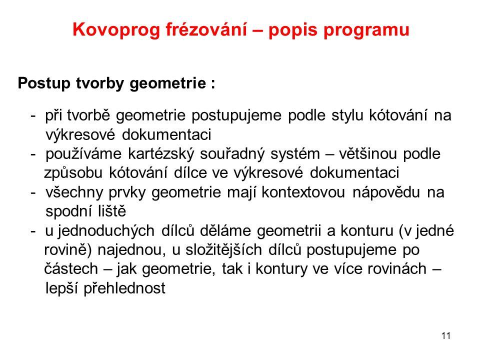 Kovoprog frézování – popis programu 11 Postup tvorby geometrie : - při tvorbě geometrie postupujeme podle stylu kótování na výkresové dokumentaci -pou