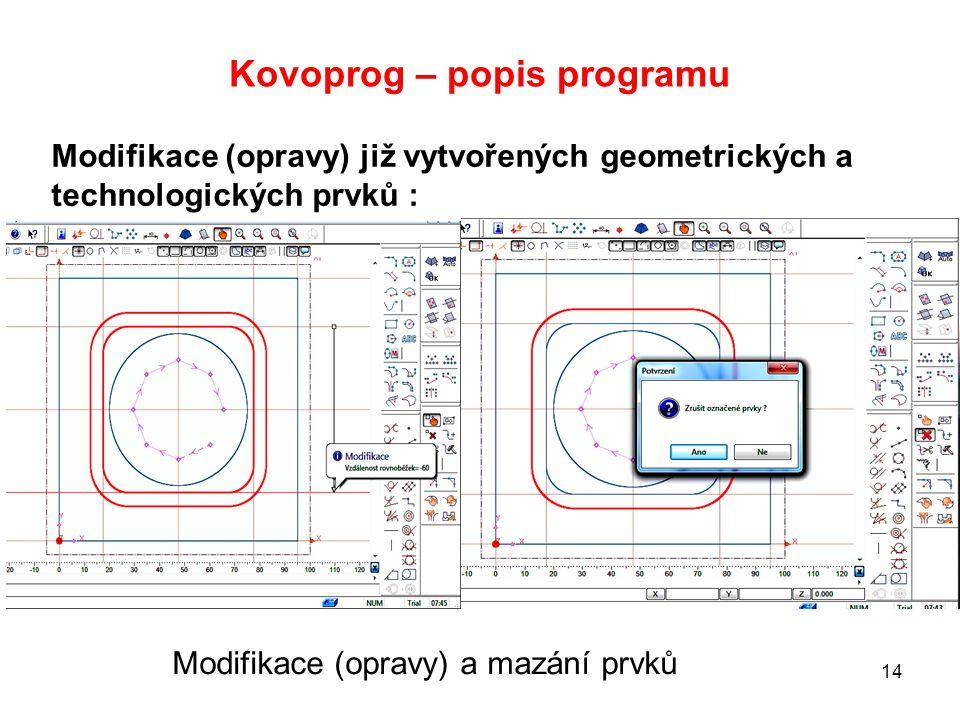 Kovoprog – popis programu 14 Modifikace (opravy) již vytvořených geometrických a technologických prvků : Modifikace (opravy) a mazání prvků
