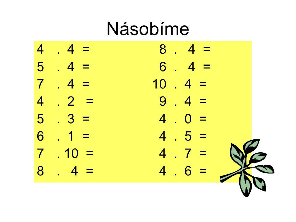 Násobíme 4. 4 = 8. 4 = 5. 4 = 6. 4 = 7. 4 = 10. 4 = 4. 2 = 9. 4 = 5. 3 = 4. 0 = 6. 1 = 4. 5 = 7. 10 = 4. 7 = 8. 4 = 4. 6 =