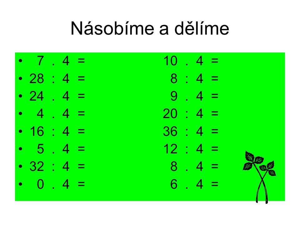 Násobíme a dělíme 7. 4 = 10. 4 = 28 : 4 = 8 : 4 = 24. 4 = 9. 4 = 4. 4 = 20 : 4 = 16 : 4 = 36 : 4 = 5. 4 = 12 : 4 = 32 : 4 = 8. 4 = 0. 4 = 6. 4 =