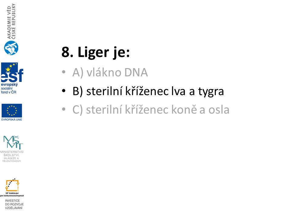 8. Liger je: A) vlákno DNA B) sterilní kříženec lva a tygra C) sterilní kříženec koně a osla