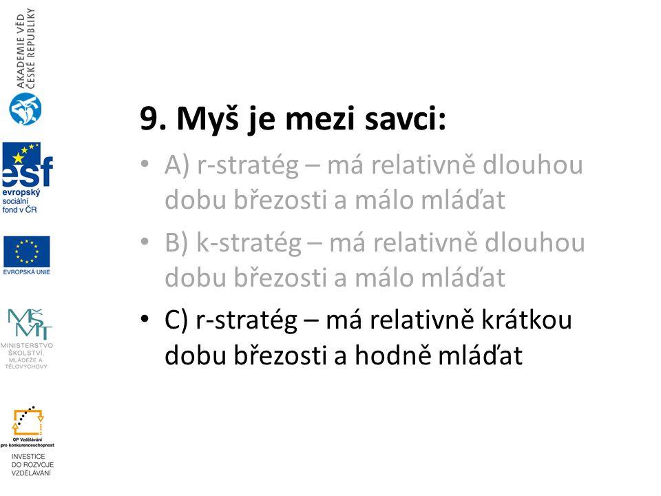 9. Myš je mezi savci: A) r-stratég – má relativně dlouhou dobu březosti a málo mláďat B) k-stratég – má relativně dlouhou dobu březosti a málo mláďat