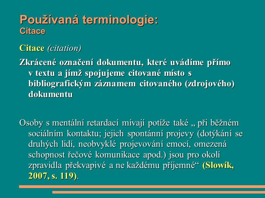Používaná terminologie: Citace Citace (citation) Zkrácené označení dokumentu, které uvádíme přímo v textu a jímž spojujeme citované místo s bibliograf