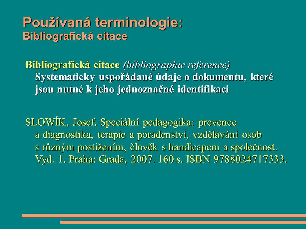Používaná terminologie: Bibliografická citace Bibliografická citace (bibliographic reference) Systematicky uspořádané údaje o dokumentu, které jsou nu