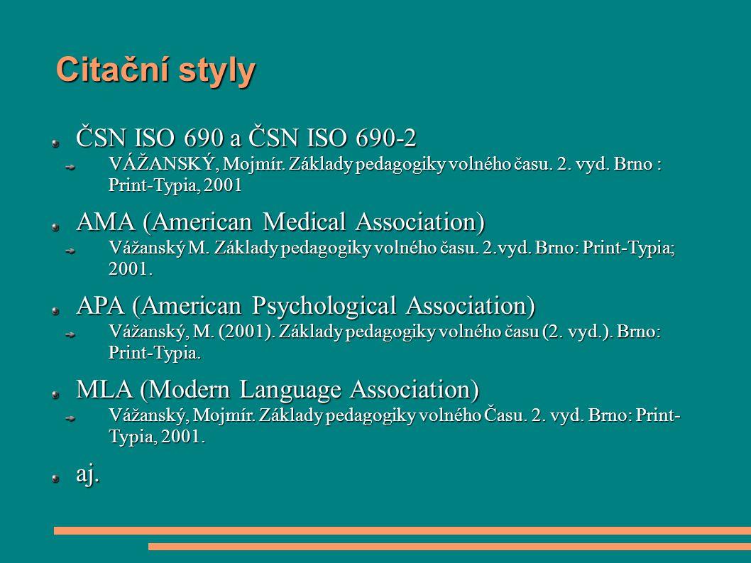 Citační styly ČSN ISO 690 a ČSN ISO 690-2 VÁŽANSKÝ, Mojmír. Základy pedagogiky volného času. 2. vyd. Brno : Print-Typia, 2001 AMA (American Medical As