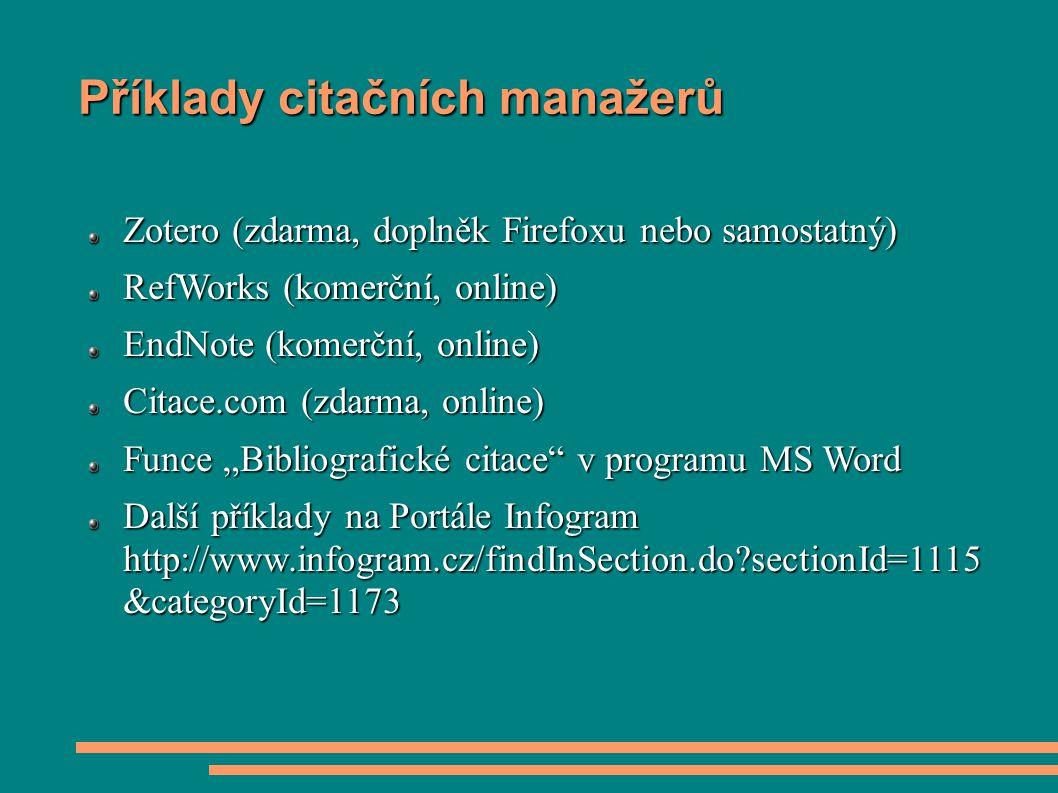 Příklady citačních manažerů Zotero (zdarma, doplněk Firefoxu nebo samostatný) RefWorks (komerční, online) EndNote (komerční, online) Citace.com (zdarm