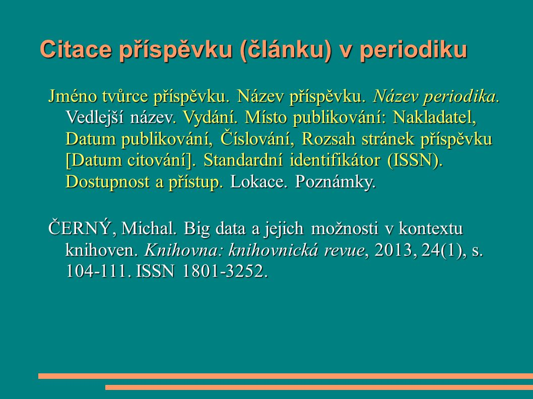 Citace příspěvku (článku) v periodiku Jméno tvůrce příspěvku. Název příspěvku. Název periodika. Vedlejší název. Vydání. Místo publikování: Nakladatel,