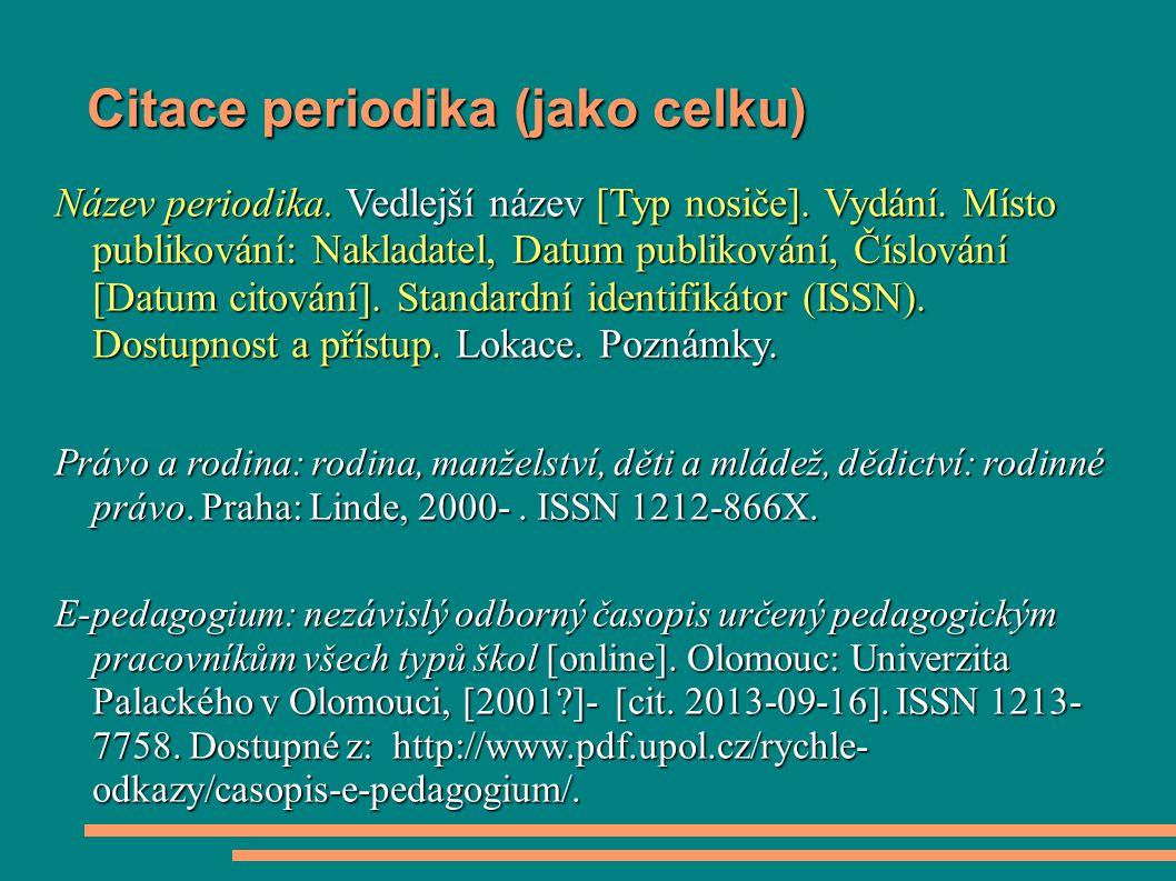 Citace periodika (jako celku) Název periodika. Vedlejší název [Typ nosiče]. Vydání. Místo publikování: Nakladatel, Datum publikování, Číslování [Datum