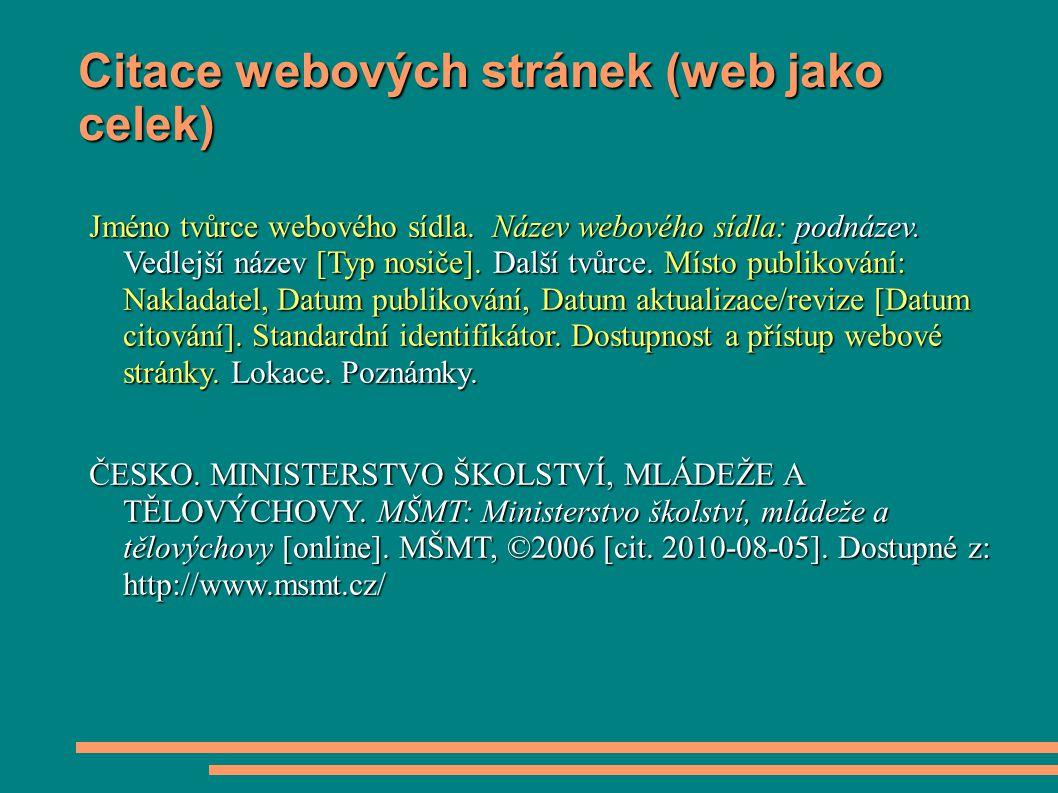 Citace webových stránek (web jako celek) Jméno tvůrce webového sídla. Název webového sídla: podnázev. Vedlejší název [Typ nosiče]. Další tvůrce. Místo