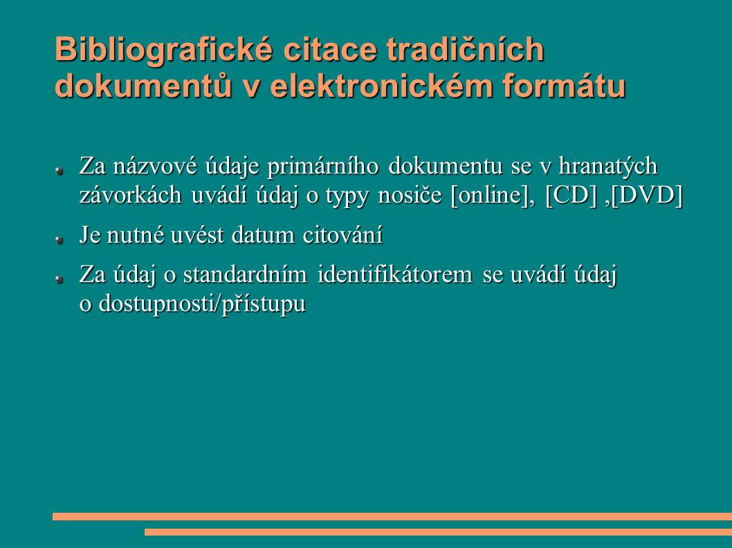 Bibliografické citace tradičních dokumentů v elektronickém formátu Za názvové údaje primárního dokumentu se v hranatých závorkách uvádí údaj o typy no