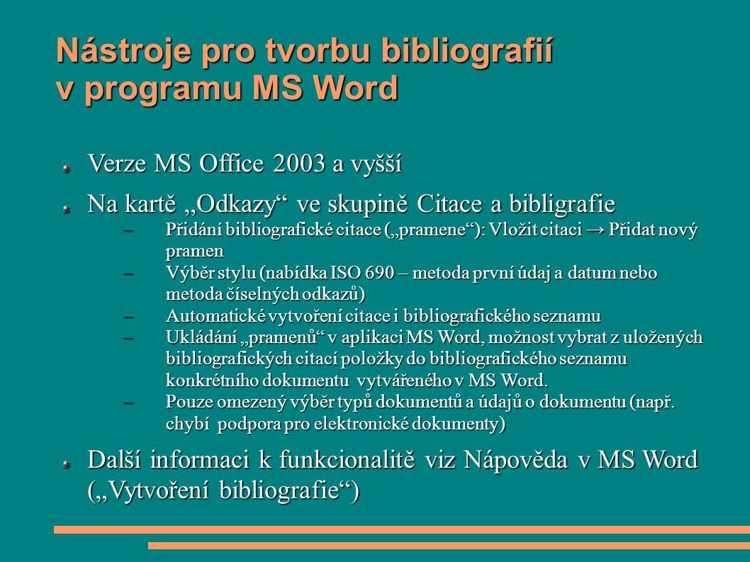 """Nástroje pro tvorbu bibliografií v programu MS Word Verze MS Office 2003 a vyšší Na kartě """"Odkazy"""" ve skupině Citace a bibligrafie –Přidání bibliograf"""