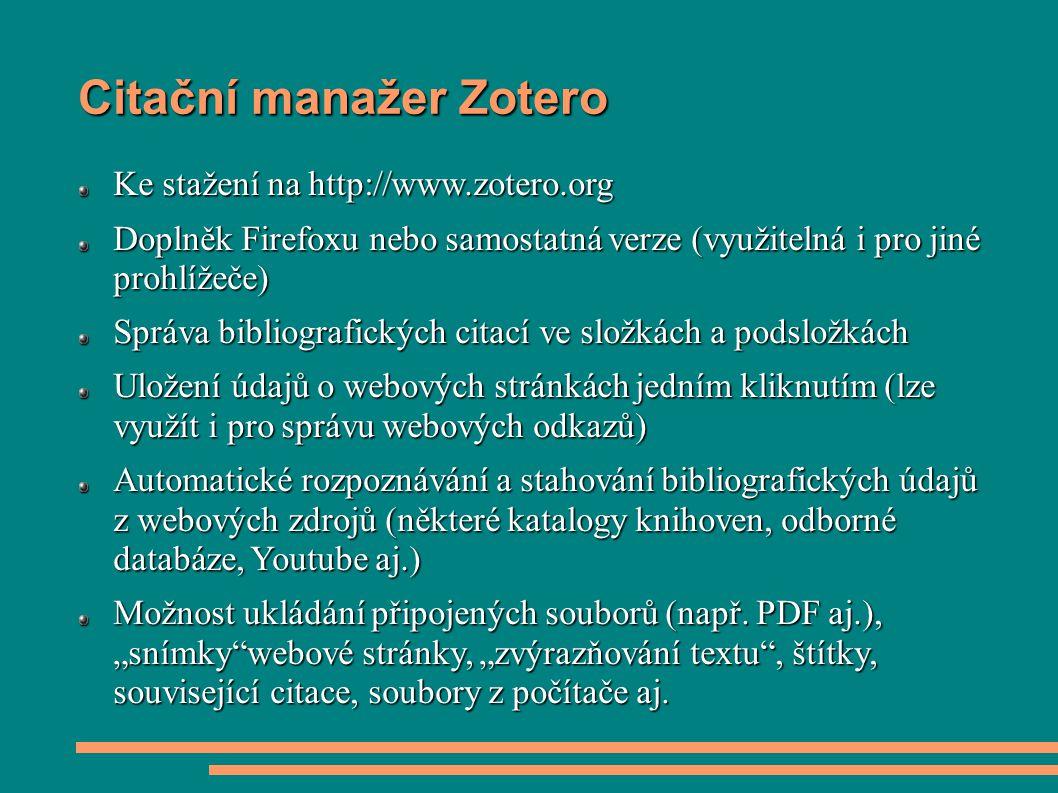 Citační manažer Zotero Ke stažení na http://www.zotero.org Doplněk Firefoxu nebo samostatná verze (využitelná i pro jiné prohlížeče) Správa bibliograf