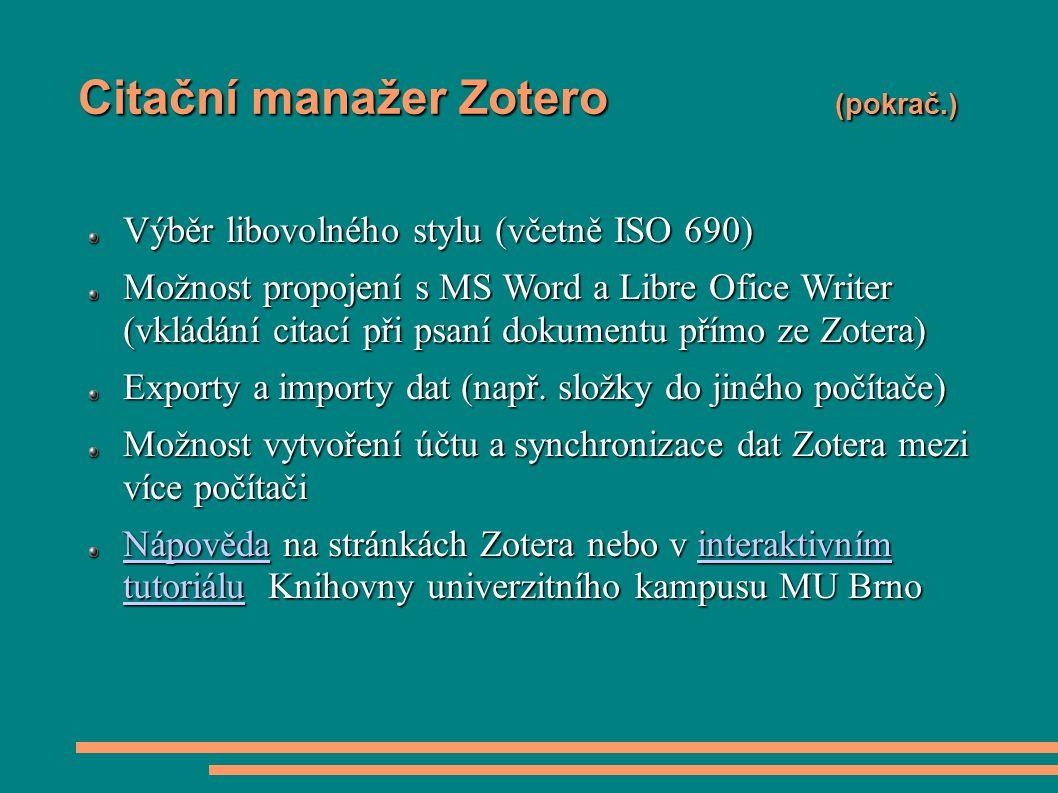 Citační manažer Zotero (pokrač.) Výběr libovolného stylu (včetně ISO 690) Možnost propojení s MS Word a Libre Ofice Writer (vkládání citací při psaní