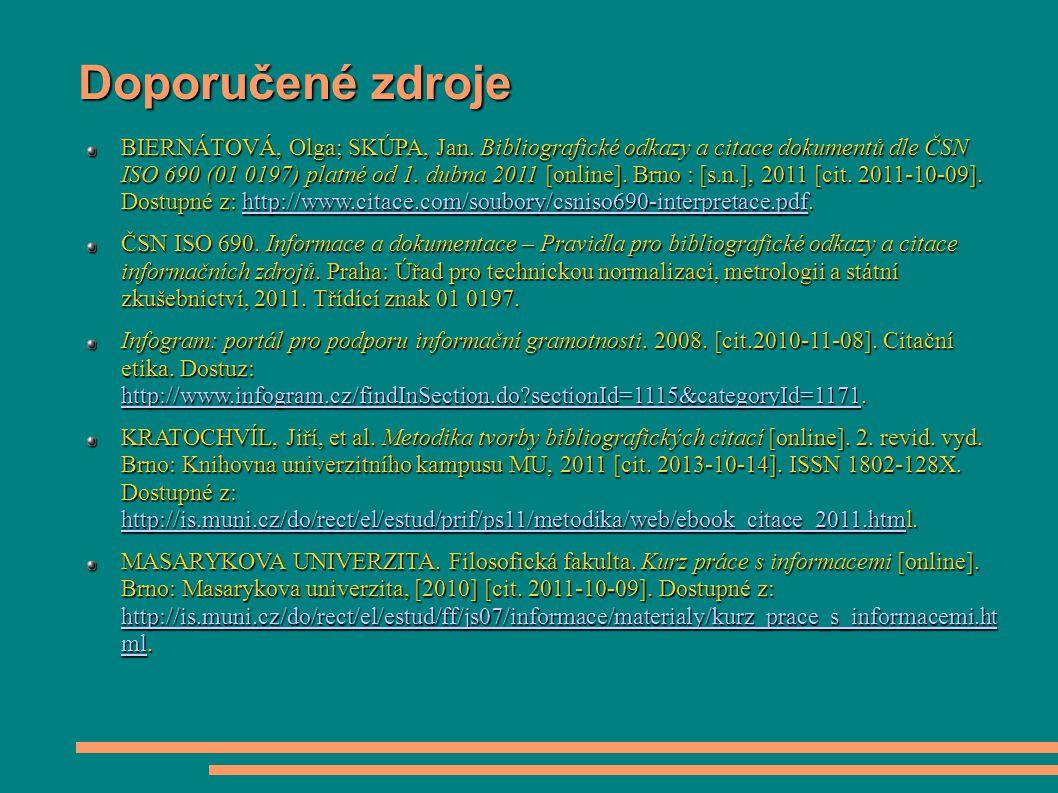 Doporučené zdroje BIERNÁTOVÁ, Olga; SKÚPA, Jan. Bibliografické odkazy a citace dokumentů dle ČSN ISO 690 (01 0197) platné od 1. dubna 2011 [online]. B