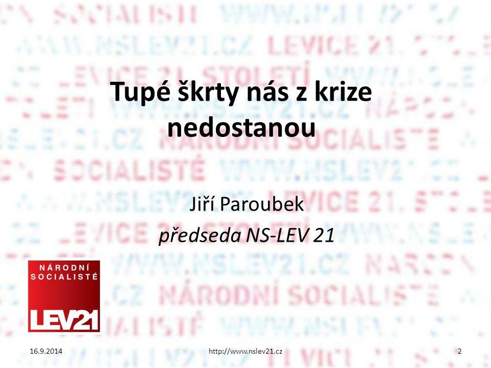 Tupé škrty nás z krize nedostanou Jiří Paroubek předseda NS-LEV 21 16.9.2014http://www.nslev21.cz2