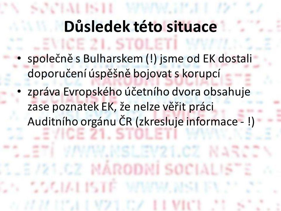 Důsledek této situace společně s Bulharskem (!) jsme od EK dostali doporučení úspěšně bojovat s korupcí zpráva Evropského účetního dvora obsahuje zase