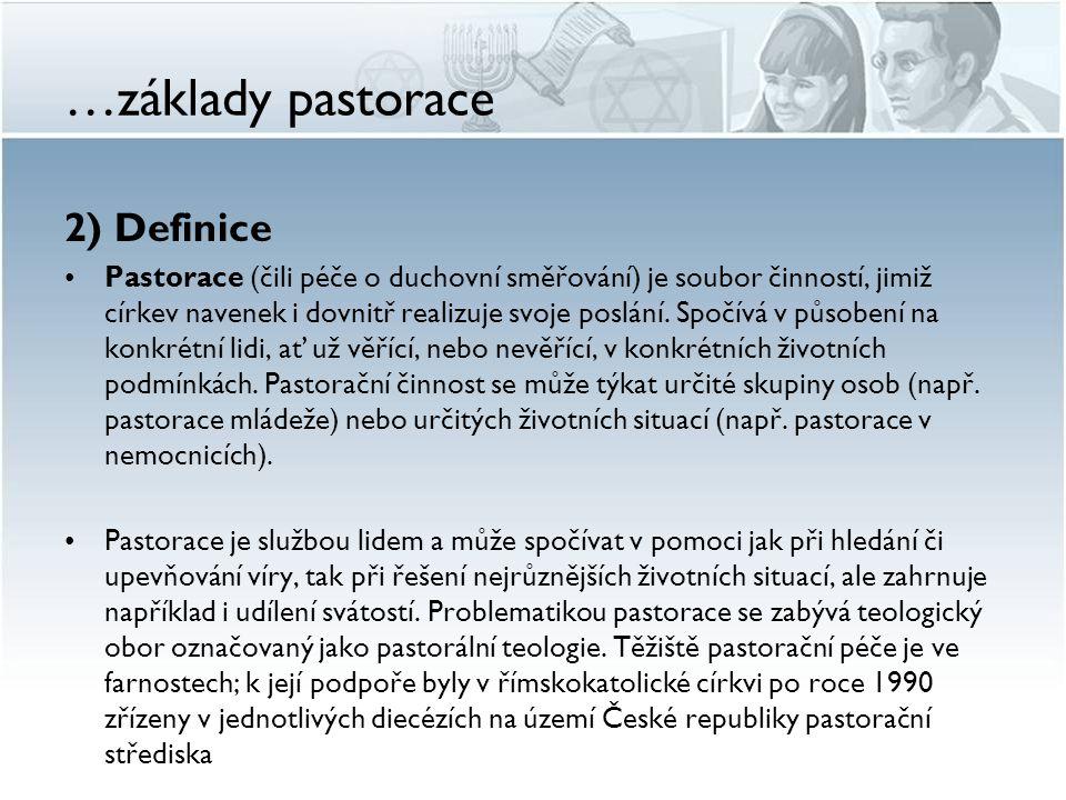 …základy pastorace 2) Definice Pastorace (čili péče o duchovní směřování) je soubor činností, jimiž církev navenek i dovnitř realizuje svoje poslání.