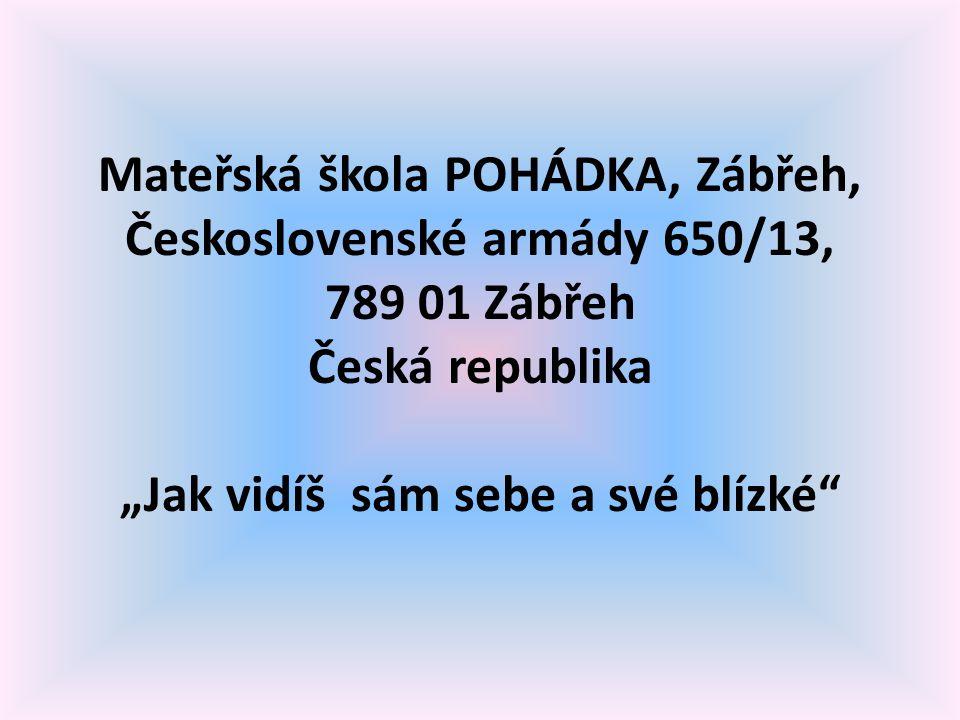"""Mateřská škola POHÁDKA, Zábřeh, Československé armády 650/13, 789 01 Zábřeh Česká republika """"Jak vidíš sám sebe a své blízké"""