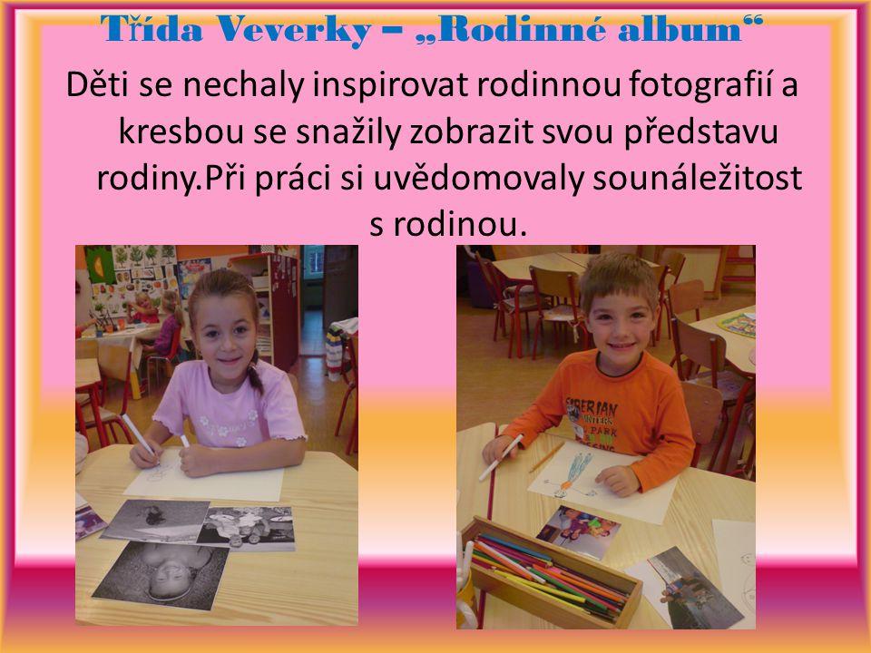 """T ř ída Veverky – """"Rodinné album"""" Děti se nechaly inspirovat rodinnou fotografií a kresbou se snažily zobrazit svou představu rodiny.Při práci si uvěd"""