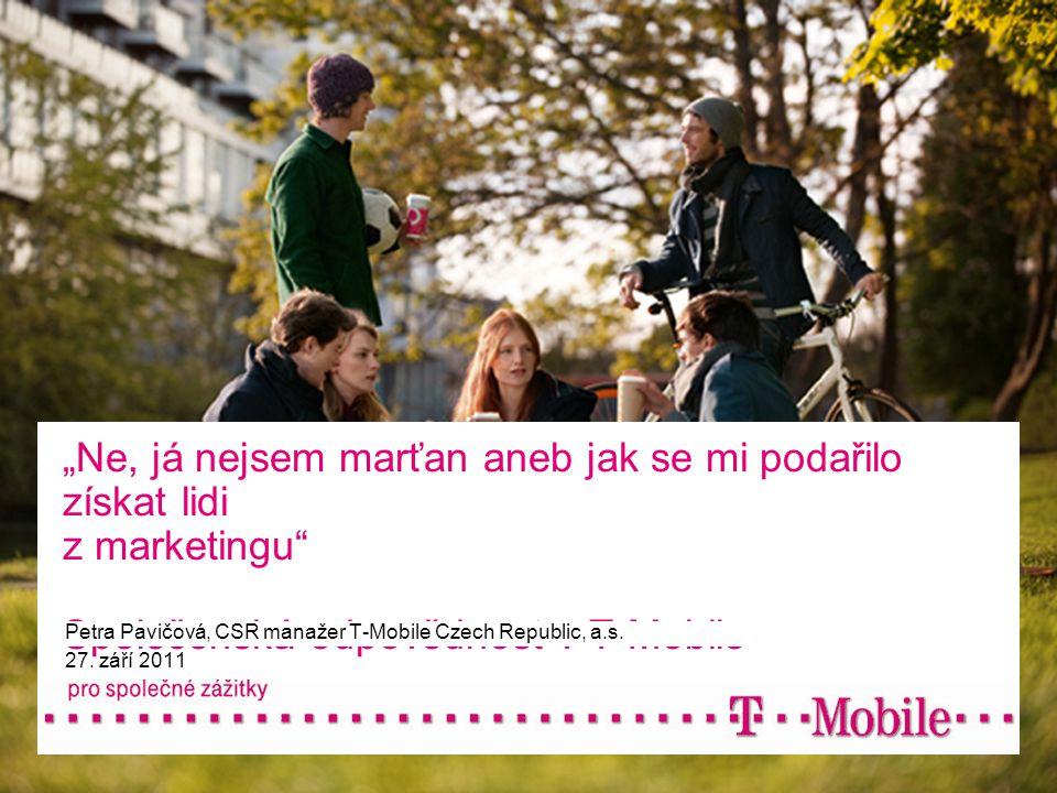 """""""Ne, já nejsem marťan aneb jak se mi podařilo získat lidi z marketingu Společenská odpovědnost v T-Mobile Petra Pavičová, CSR manažer T-Mobile Czech Republic, a.s."""