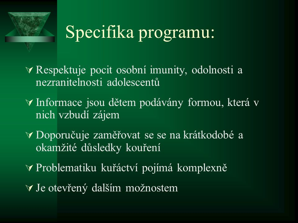 Specifika programu:  Respektuje pocit osobní imunity, odolnosti a nezranitelnosti adolescentů  Informace jsou dětem podávány formou, která v nich vz