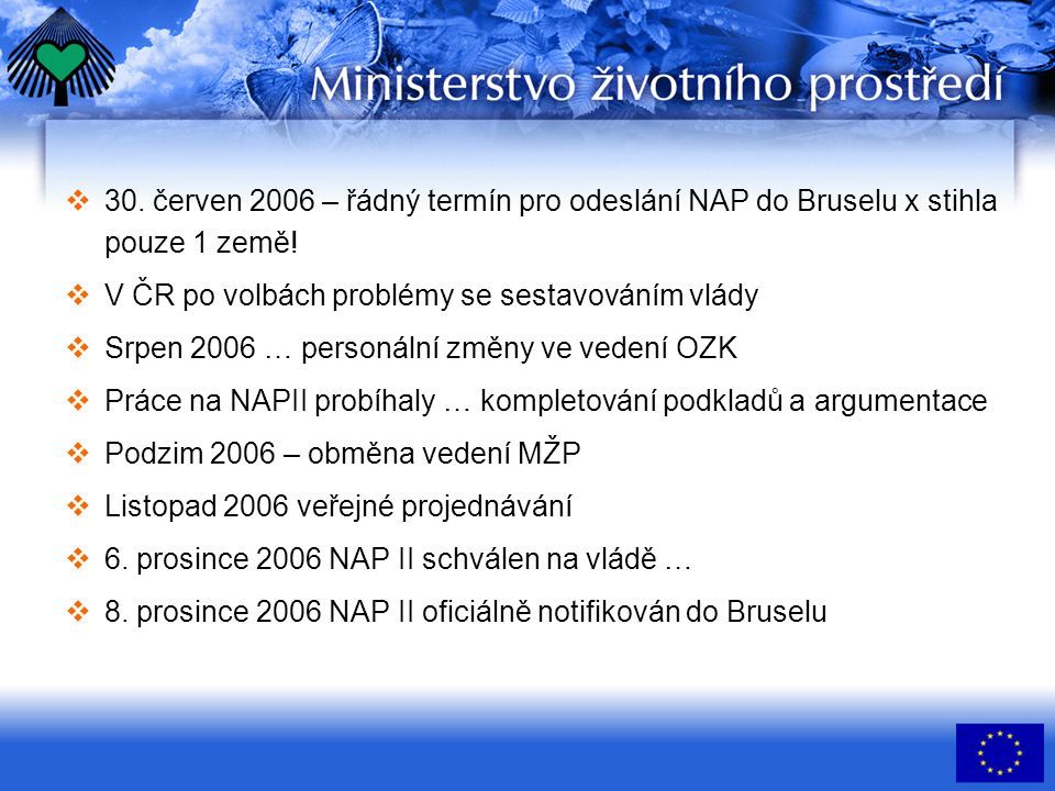 30.červen 2006 – řádný termín pro odeslání NAP do Bruselu x stihla pouze 1 země.