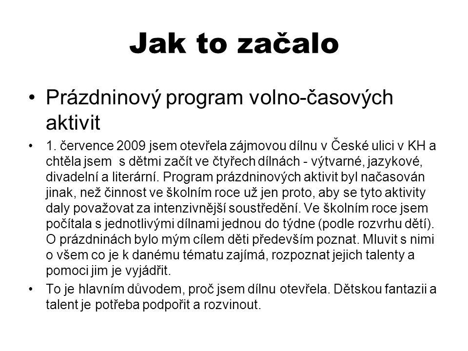 Jak to začalo Prázdninový program volno-časových aktivit 1. července 2009 jsem otevřela zájmovou dílnu v České ulici v KH a chtěla jsem s dětmi začít