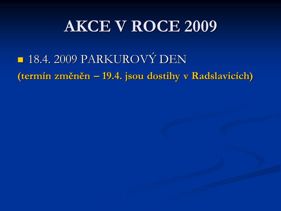 AKCE V ROCE 2009 18.4. 2009 PARKUROVÝ DEN 18.4. 2009 PARKUROVÝ DEN (termín změněn – 19.4. jsou dostihy v Radslavicích)