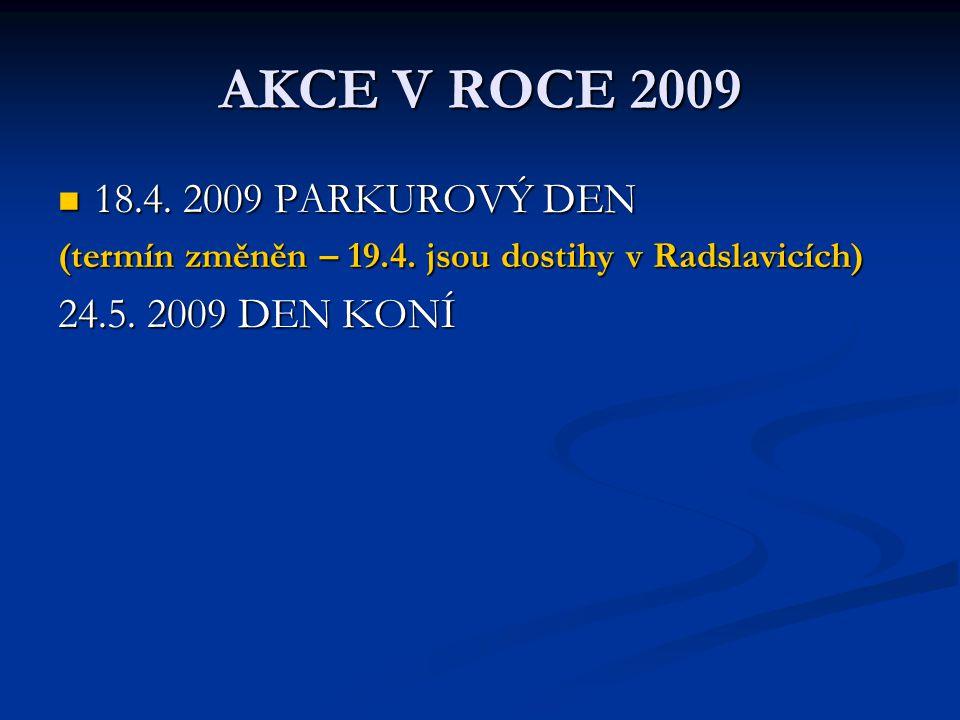 AKCE V ROCE 2009 18.4. 2009 PARKUROVÝ DEN 18.4. 2009 PARKUROVÝ DEN (termín změněn – 19.4. jsou dostihy v Radslavicích) 24.5. 2009 DEN KONÍ