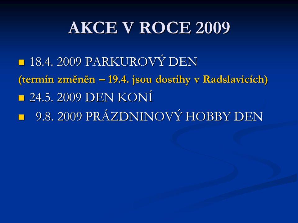 AKCE V ROCE 2009 18.4. 2009 PARKUROVÝ DEN 18.4. 2009 PARKUROVÝ DEN (termín změněn – 19.4. jsou dostihy v Radslavicích) 24.5. 2009 DEN KONÍ 24.5. 2009