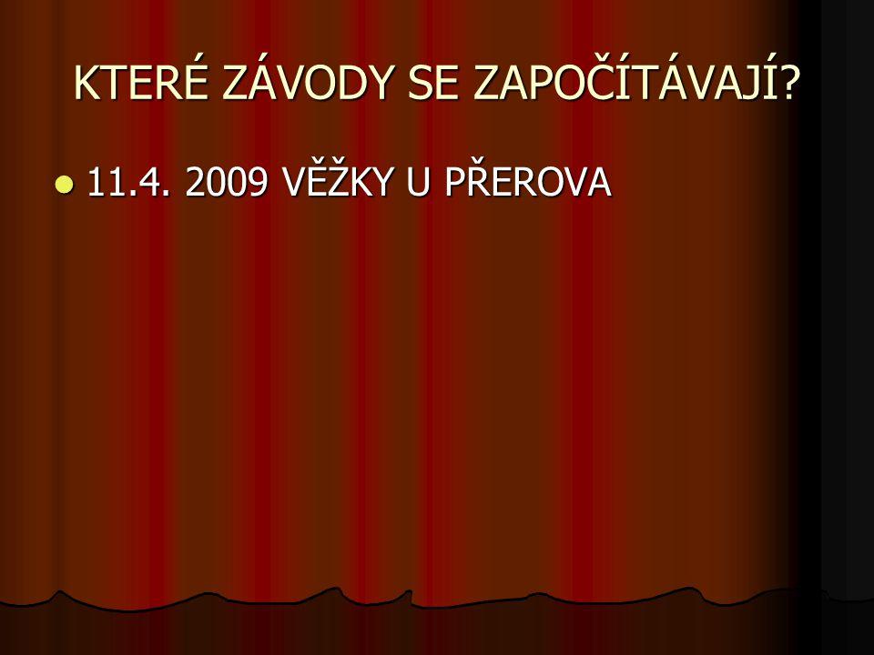 KTERÉ ZÁVODY SE ZAPOČÍTÁVAJÍ.11.4. 2009 VĚŽKY U PŘEROVA 11.4.