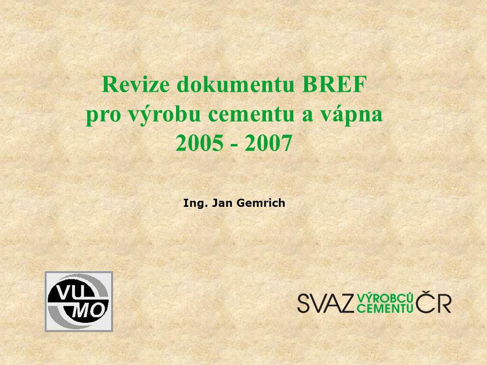Ing. Jan Gemrich Revize dokumentu BREF pro výrobu cementu a vápna 2005 - 2007