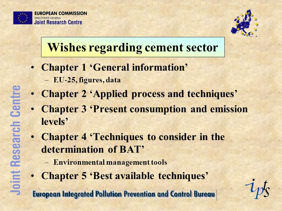 Wishes regarding cement sector Chapter 1 'General information' –EU-25, figures, data Chapter 2 'Applied process and techniques' Chapter 3 'Present con