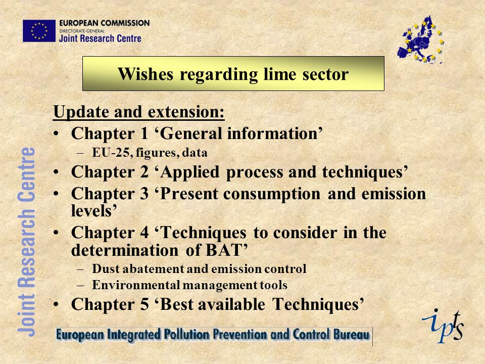 Update and extension: Chapter 1 'General information' –EU-25, figures, data Chapter 2 'Applied process and techniques' Chapter 3 'Present consumption