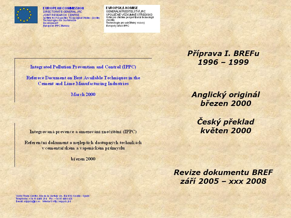 Anglický originál březen 2000 Příprava I. BREFu 1996 – 1999 Český překlad květen 2000 Revize dokumentu BREF září 2005 – xxx 2008