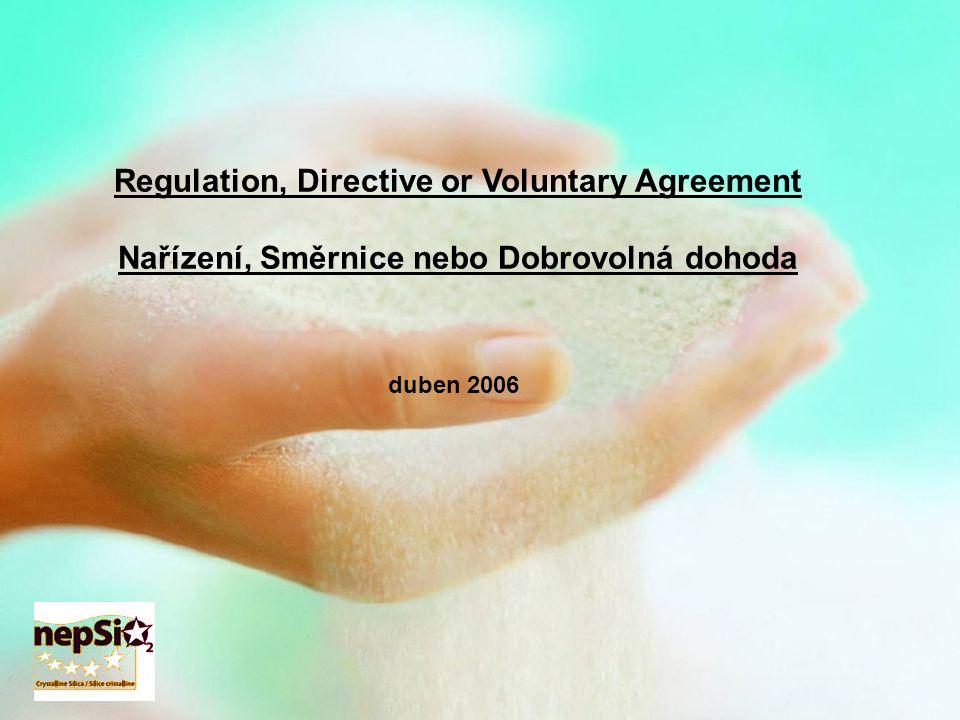 Regulation, Directive or Voluntary Agreement Nařízení, Směrnice nebo Dobrovolná dohoda duben 2006