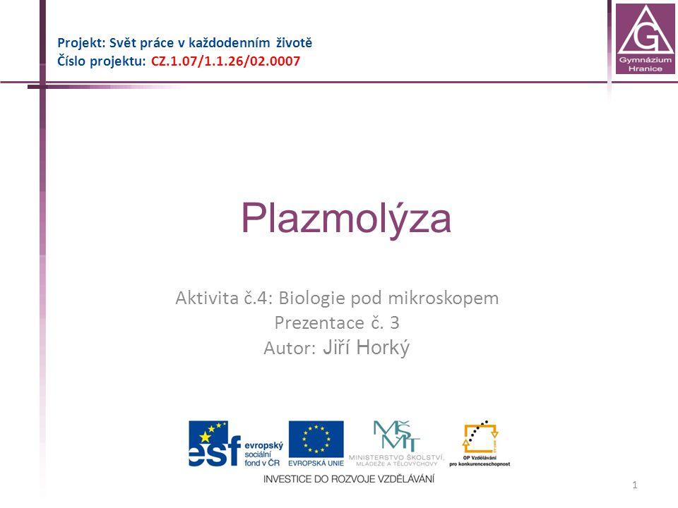 Plazmolýza Projekt: Svět práce v každodenním životě Číslo projektu: CZ.1.07/1.1.26/02.0007 1 Aktivita č.4: Biologie pod mikroskopem Prezentace č. 3 Au