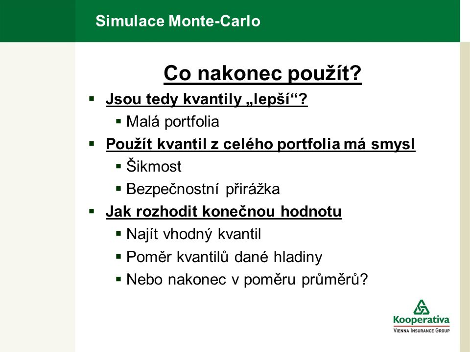 """Simulace Monte-Carlo Co nakonec použít?  Jsou tedy kvantily """"lepší""""?  Malá portfolia  Použít kvantil z celého portfolia má smysl  Šikmost  Bezpeč"""