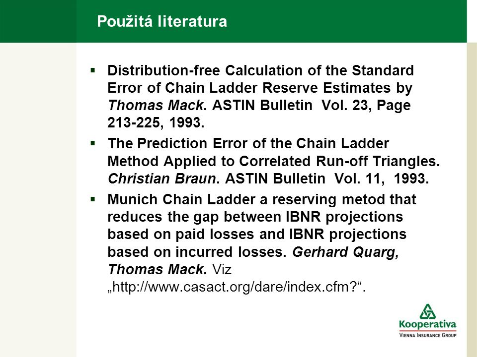 Použitá literatura  Distribution-free Calculation of the Standard Error of Chain Ladder Reserve Estimates by Thomas Mack. ASTIN Bulletin Vol. 23, Pag