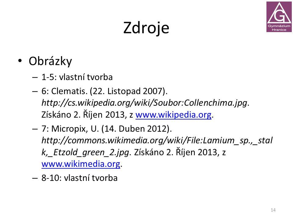 Zdroje Obrázky – 1-5: vlastní tvorba – 6: Clematis. (22. Listopad 2007). http://cs.wikipedia.org/wiki/Soubor:Collenchima.jpg. Získáno 2. Říjen 2013, z