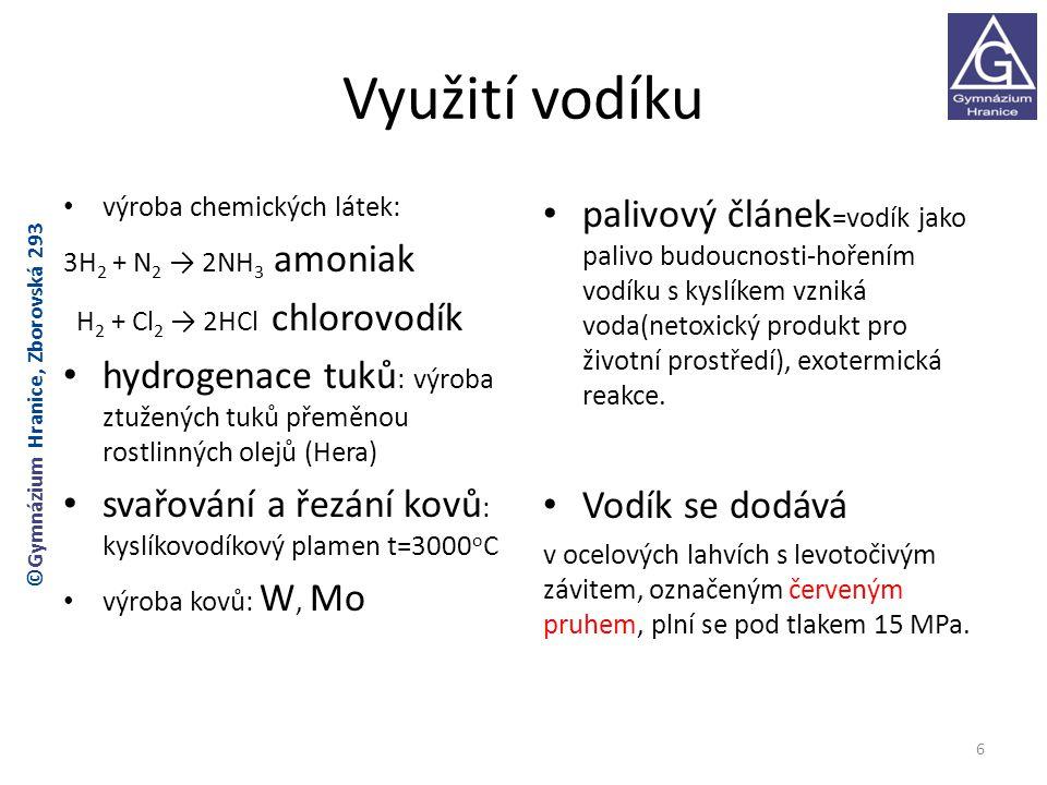 Využití vodíku výroba chemických látek: 3H 2 + N 2 → 2NH 3 amoniak H 2 + Cl 2 → 2HCl chlorovodík hydrogenace tuků : výroba ztužených tuků přeměnou ros