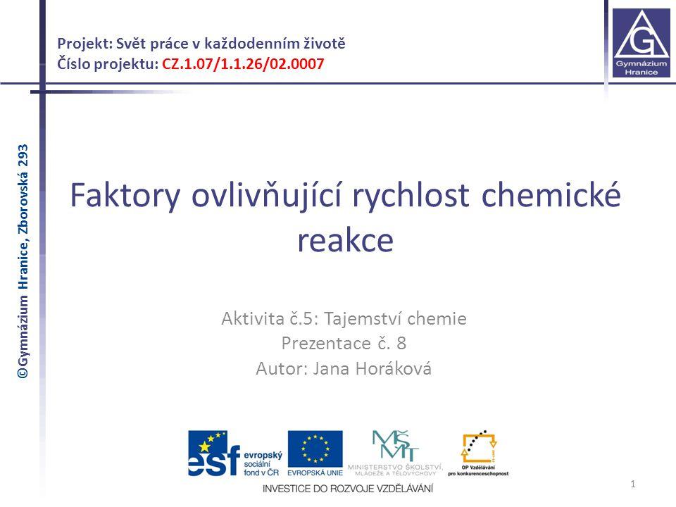 Faktory ovlivňující rychlost chemické reakce 1 Projekt: Svět práce v každodenním životě Číslo projektu: CZ.1.07/1.1.26/02.0007 Aktivita č.5: Tajemství