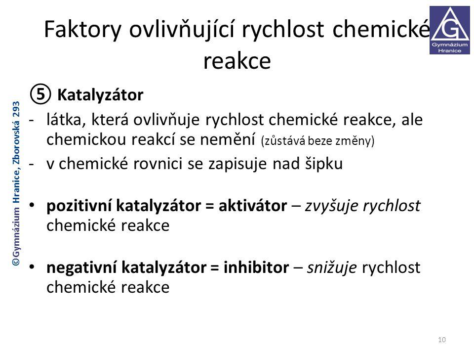 Faktory ovlivňující rychlost chemické reakce ⑤ Katalyzátor -látka, která ovlivňuje rychlost chemické reakce, ale chemickou reakcí se nemění (zůstává b
