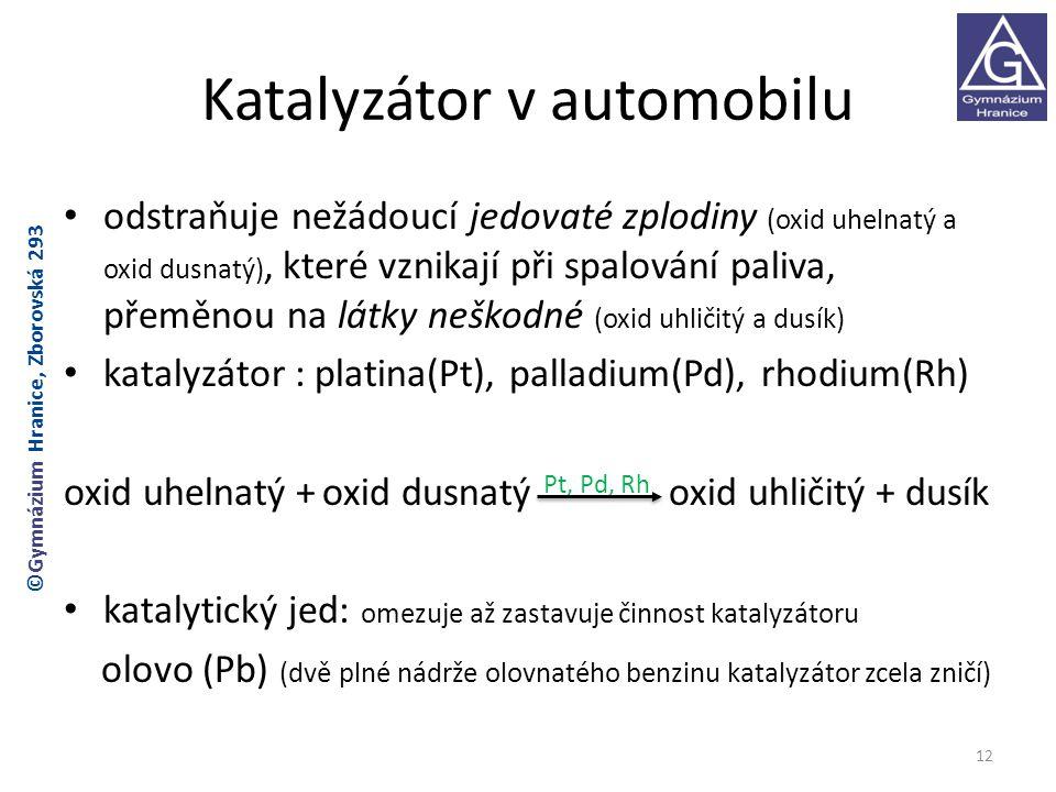 Katalyzátor v automobilu odstraňuje nežádoucí jedovaté zplodiny (oxid uhelnatý a oxid dusnatý), které vznikají při spalování paliva, přeměnou na látky