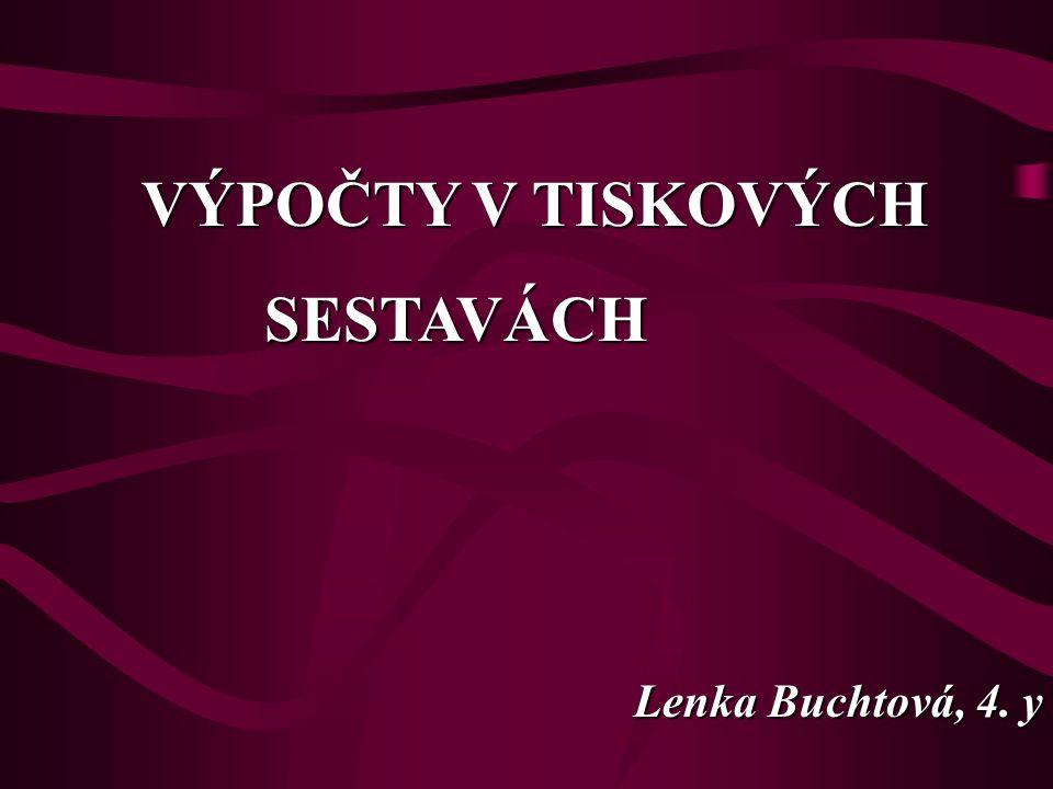 VÝPOČTY V TISKOVÝCH SESTAVÁCH SESTAVÁCH Lenka Buchtová, 4. y