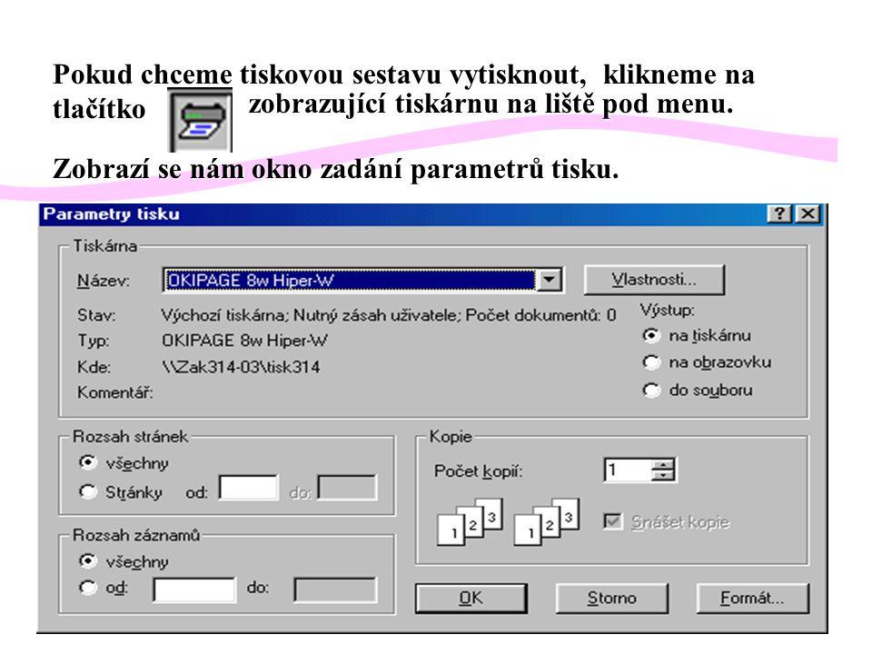 Pokud chceme tiskovou sestavu vytisknout, klikneme na tlačítko zobrazující tiskárnu na liště pod menu. Zobrazí se nám okno zadání parametrů tisku.