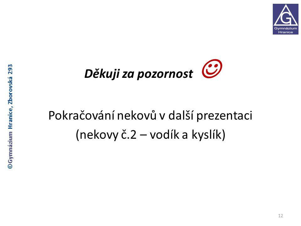 Děkuji za pozornost Pokračování nekovů v další prezentaci (nekovy č.2 – vodík a kyslík) 12 ©Gymnázium Hranice, Zborovská 293