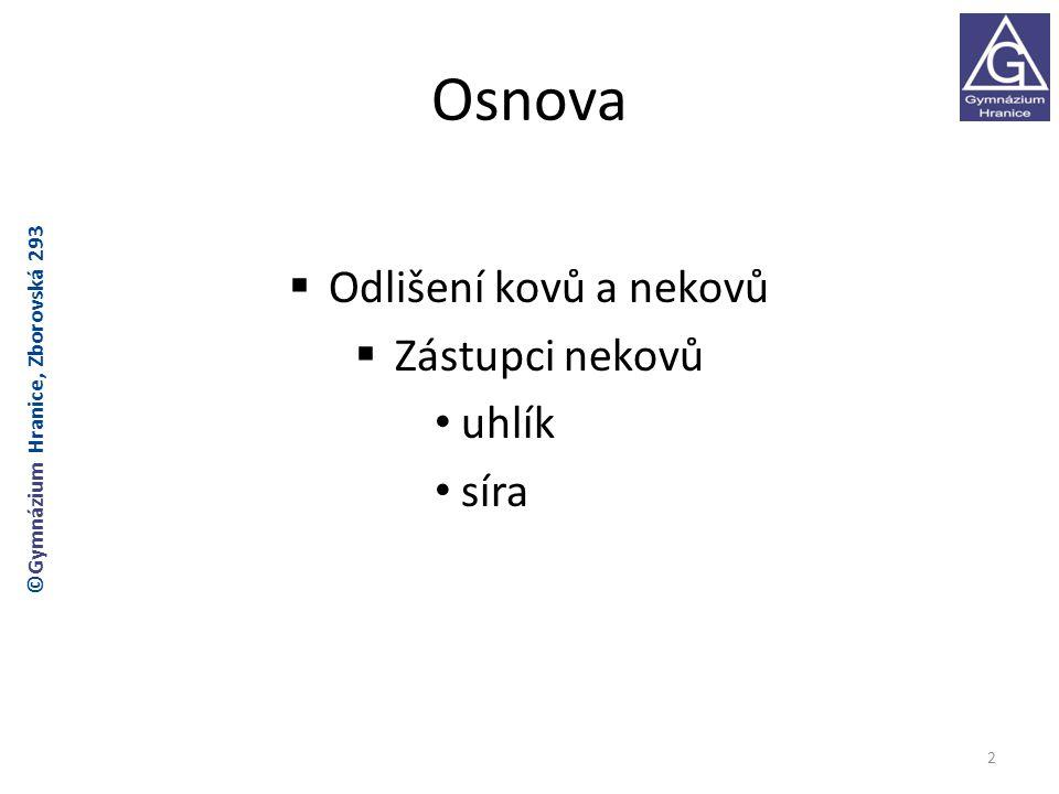 Osnova  Odlišení kovů a nekovů  Zástupci nekovů uhlík síra 2 ©Gymnázium Hranice, Zborovská 293