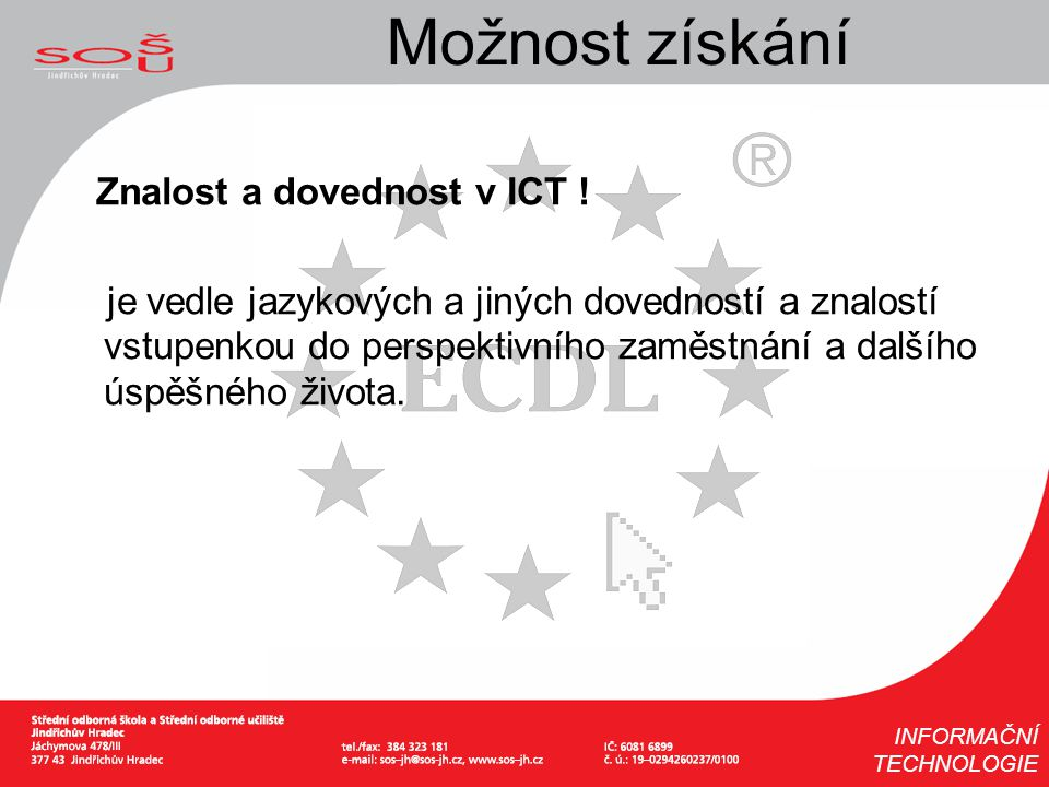 Možnost získání Znalost a dovednost v ICT ! je vedle jazykových a jiných dovedností a znalostí vstupenkou do perspektivního zaměstnání a dalšího úspěš